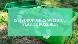 Is Hydroponics Without Plastic Possible?